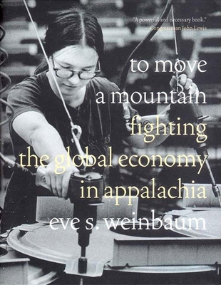 To Move a Mountain: Fighting the Global Economy in Appalachia - Weinbaum, Eve S.