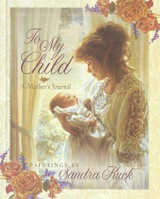 To My Child: A Mother's Journal - Kuck, Sandra