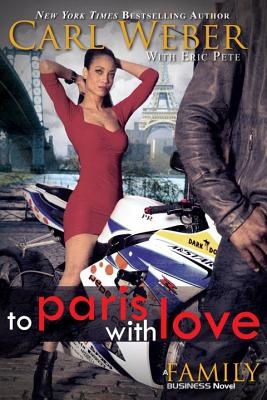 To Paris with Love: A Family Business Novel - Weber, Carl, Mr., and Pete, Eric