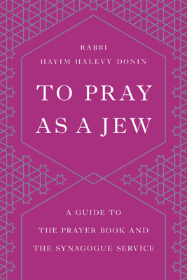 To Pray as a Jew: A Guide to the Prayer Book and the Synagogue Service - Donin, Hayim H