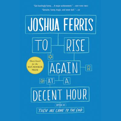 To Rise Again at a Decent Hour - Scott, Campbell (Read by), and Ferris, Joshua