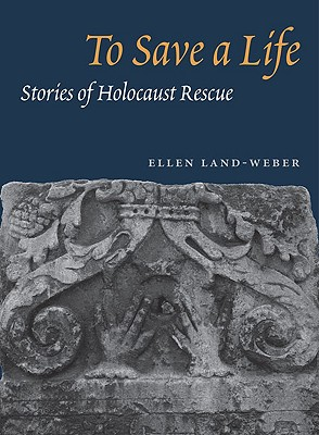 To Save a Life: Stories of Holocaust Rescue - Land-Weber, Ellen