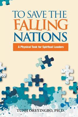 To Save the Falling Nations: A Physical Task for Spiritual Leaders - Oreyingbo, Tunji