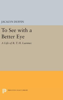 To See with a Better Eye: A Life of R. T. H. Laennec - Duffin, Jacalyn