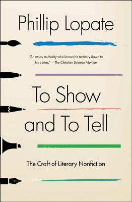 To Show and to Tell: The Craft of Literary Nonfiction - Lopate, Phillip