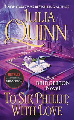 To Sir Phillip, with Love: Bridgerton - Quinn, Julia