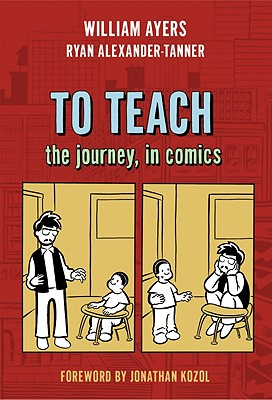To Teach: The Journey, in Comics - Ayers, William, and Alexander-Tanner, Ryan
