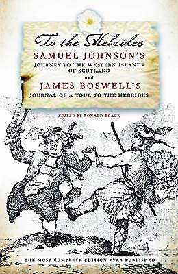 To the Hebrides: Samuel Johnson's Journey to the Western Islands and James Boswell's Journal of a Tour - Boswell, James, and Johnson, Samuel, and Black, Ronald (Editor)