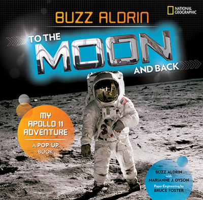 To the Moon and Back: My Apollo 11 Adventure - Aldrin, Buzz, and Dyson, Marianne