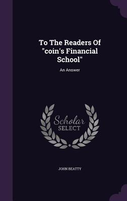 To the Readers of Coin's Financial School: An Answer - Beatty, John