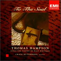 To the Soul: Thomas Hampson Sings the Poetry of Walt Whitman - Thomas Hampson