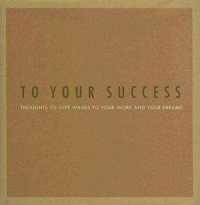 To Your Success: Thoughts to Give Wings to Your Work and Your Dreams - Yamada, Kobi (Designer), and Potter, Steve (Designer), and Zadra, Dan (Compiled by)