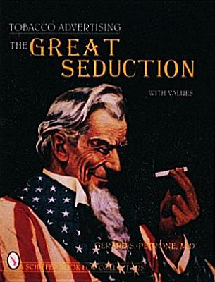 Tobacco Advertising the Great Seduction - Petrone, Gerard S