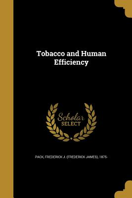 Tobacco and Human Efficiency - Pack, Frederick J (Frederick James) 18 (Creator)