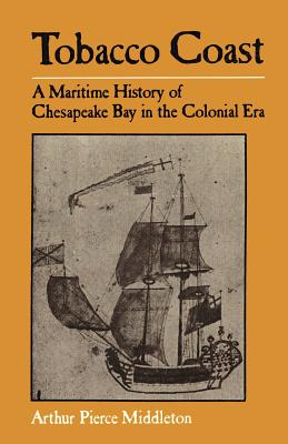 Tobacco Coast: A Maritime History of Chesapeake Bay in the Colonial Era - Middleton, Arthur Pierce, Professor