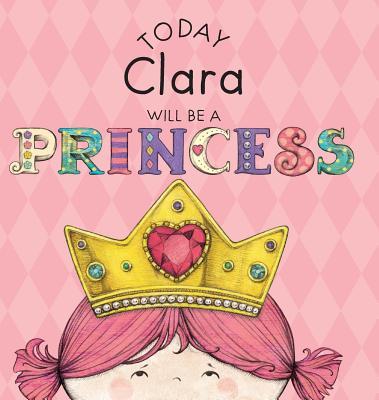 Today Clara Will Be a Princess - Croyle, Paula