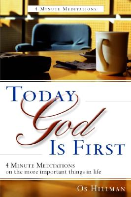 Today God Is First: 365 Meditations on Christ Kingdom Principles in the Workplace - Hillman, Os