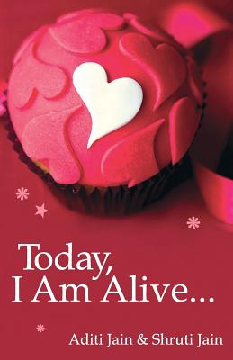 Today, I Am Alive? - Jain, Shruti, and Jain, Aditi