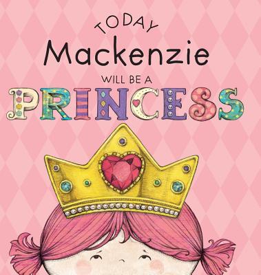 Today MacKenzie Will Be a Princess - Croyle, Paula