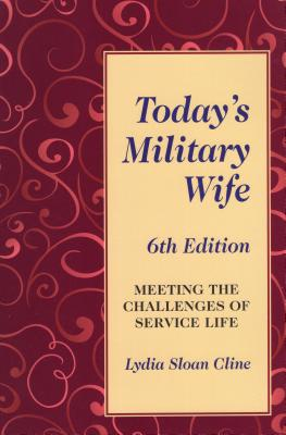 Today's Military Wife: Meeting the Challenges of Service Life - Cline, Lydia Sloan