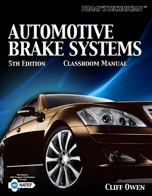 Today's Technician: Automotive Brake Systems, Classroom Manual - Owen, Clifton E, and Owen, Cliff