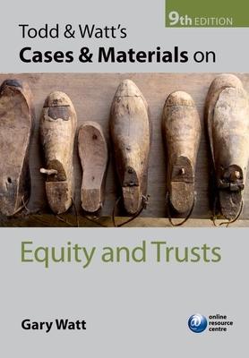Todd & Watt's Cases and Materials on Equity and Trusts - Watt, Gary