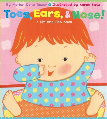 Toes, Ears, & Nose!: A Lift-The-Flap Book - Bauer, Marion Dane, and Katz, Karen (Illustrator)