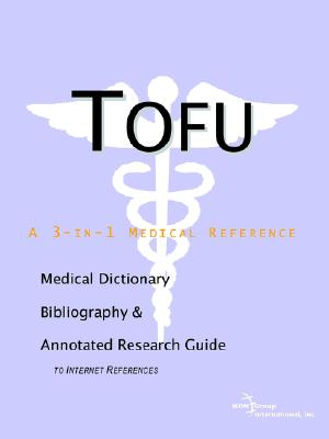 Tofu - A Medical Dictionary, Bibliography, and Annotated Research Guide to Internet References - Icon Health Publications