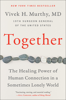 Together: The Healing Power of Human Connection in a Sometimes Lonely World - Murthy, Vivek H