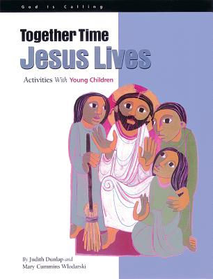 Together Time: Jesus Lives: Activities with Young Children - Dunlap, Judith