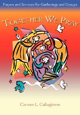 Together We Pray: Prayers and Services for Gatherings and Groups - Caltagrione, Carmen L