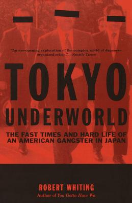 Tokyo Underworld: The Fast Times and Hard Life of an American Gangster in Japan - Whiting, Robert