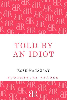 Told by an Idiot - Macaulay, Rose