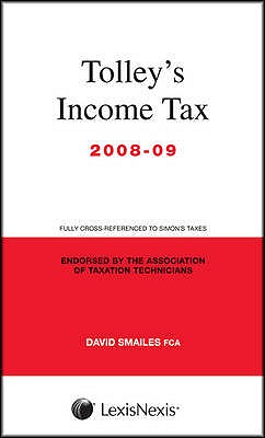 Tolley's Income Tax 2008-09: Main Annual - Smailes, David, and Walton, Kevin, and Flint, Andrew