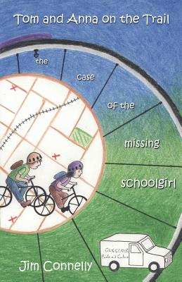 Tom and Anna on the Trail: The Case of the Missing Schoolgirl - Connelly, Jim