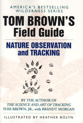 Tom Brown's Field Guide to Nature Observation and Tracking - Brown, Tom