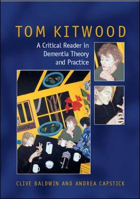 Tom Kitwood on Dementia: A Reader and Critical Commentary - Baldwin, Clive (Editor), and Capstick, Andrea (Editor)