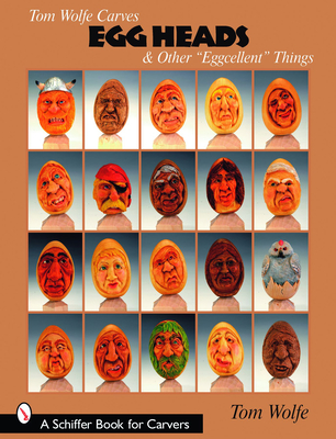 Tom Wolfe Carves Egg Heads & Other Eggcellent Things - Wolfe, Tom