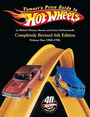 Tomart's Price Guide to Hot Wheels: Volume 1: 1968 to 1996 - Strauss, Michael T, and Garbaczewski, James