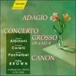 Tomaso Albinoni: Adagio; Arcangelo Corelli: Concerto Grosso Op . 6 No. 8; Johann Pachelbel: Canon