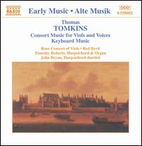 Tomkins: Consort Music for Viols and Voices; Keyboard Music - Red Byrd; Rose Consort of Viols; Timothy Roberts (harpsichord); Timothy Roberts (organ)