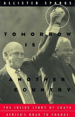 Tomorrow Is Another Country: The Inside Story of South Africa's Road to Change - Sparks, Allister