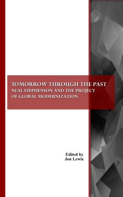 Tomorrow Through the Past: Neal Stephenson and the Project of Global Modernization - Lewis, Jon (Editor)