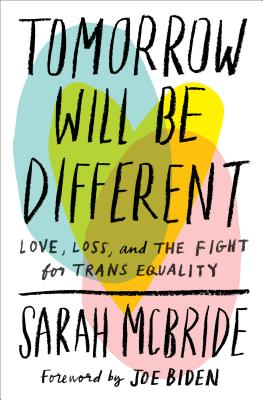 Tomorrow Will Be Different: Love, Loss, and the Fight for Trans Equality - McBride, Sarah, and Biden, Joe (Foreword by)