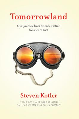Tomorrowland: Our Journey from Science Fiction to Science Fact - Kotler, Steven
