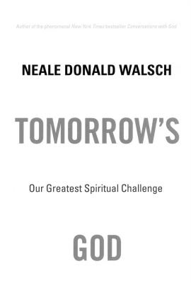 Tomorrow's God: Our Greatest Spiritual Challenge - Walsch, Neale Donald
