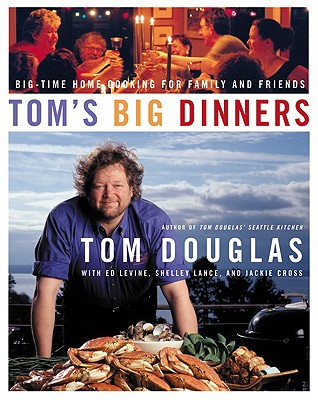 Tom's Big Dinners: Big-Time Home Cooking for Family and Friends - Douglas, Tom