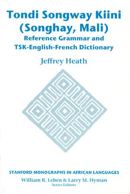 Tondi Songway Kiini (Songhay, Mali): Reference Grammar and TSK-English-French Dictionary - Heath, Jeffrey, Professor
