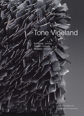 Tone Vigeland: Jewelry, Objects, Sculpture - Nollert, Angelika (Editor)