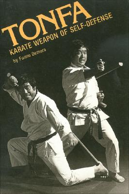 Tonfa: Karate Weapon of Self-Defense - Demura, Fumio, and Lee, Greglon (Editor)